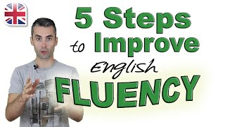 Speak English Fluently - 5 Steps to Improve Your English Fluency