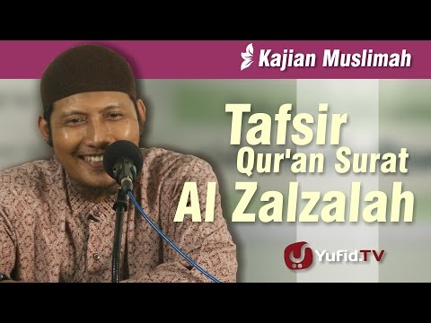 Kajian Islam : Tafsir Qur'an Surat Al Zalzalah - Ustadz Zaid Susanto