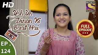 Yeh Un Dinon Ki Baat Hai - Ep 124 - Full Episode - 23rd February, 2018