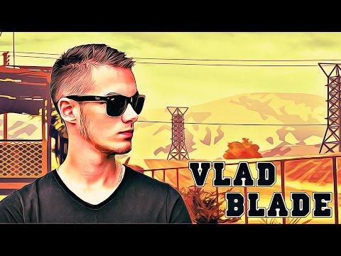 Vlad Blade - Я попал в беду [Новые Клипы 2016]