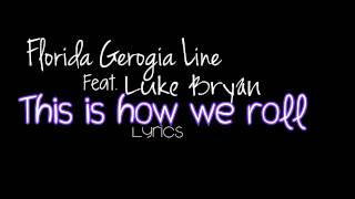 Florida Georgia Line Feat Luke Bryan - This Is How We Roll + Lyrics (HD/HQ)
