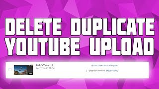 How to delete Duplicate Videos on YouTube!