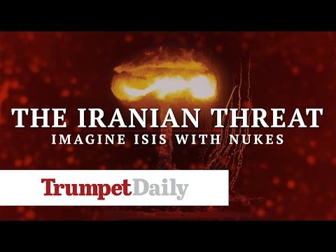 The Iranian Threat—Imagine ISIS With Nukes - The Trumpet Daily