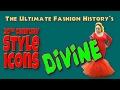 20th CENTURY STYLE ICONS: Divine