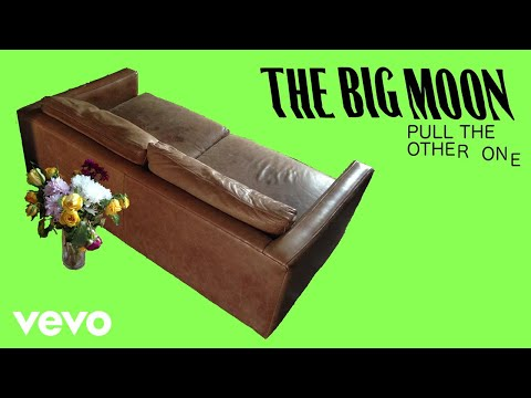 The Big Moon - Pull The Other One (Pseudo Video)