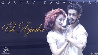 Ek Ajnabee - Gaurav Dagaonkar Ft. Svetana & Noel