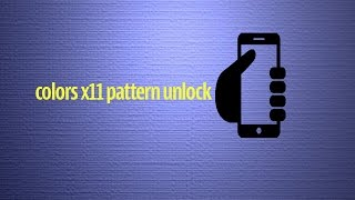 how to format/ pattern unlock /hard reset colors x 11