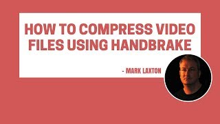How to Compress a Video Using Handbrake - Free Tool to Quickly Compress any video File