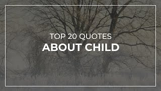 Top 20 Quotes about Child | Quotes for Facebook | Most Popular Quotes