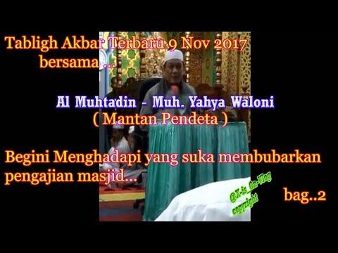 Tabligh Akbar terbaru 9 nov 2017  - Al muhtadin Muh Yahya Waloni bag2