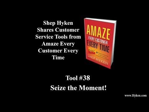 Customer Service Tool #38: Seize the Moment!