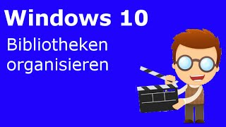 Windows 10 - Bibliotheken organsieren
