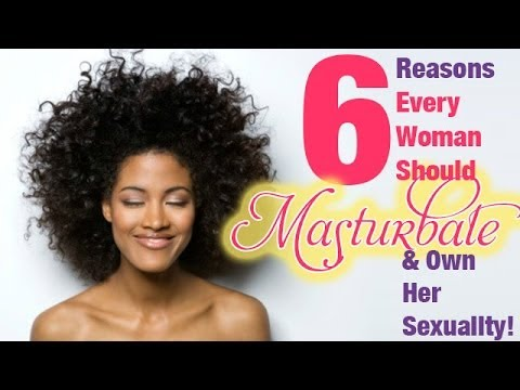6 Reasons Every Woman Should Masturbate & Own Her Own Sexuality! tonyatko ‪#‎sexeducation‬ video