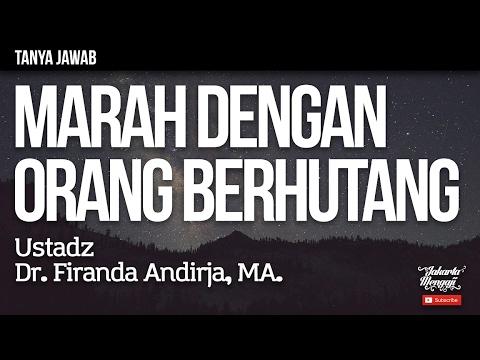 Tanya Jawab : Marah Dengan Orang Yang Berhutang - Ustadz Dr. Firanda Andirja, MA.