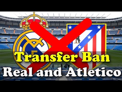A TRANSFER BAN FOR REAL MADRID AND ATLETICO MADRID?