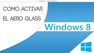 Como Activar El Aero Glass En Windows 8/8.1/10.