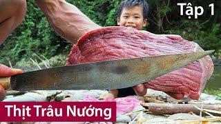 Grilling Buffalo Meat - Thịt Trâu Nướng | Tập 1