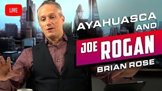 BRIAN ROSE'S REAL DEAL - AYAHUASCA AND JOE ROGAN HELPED ME | London Real