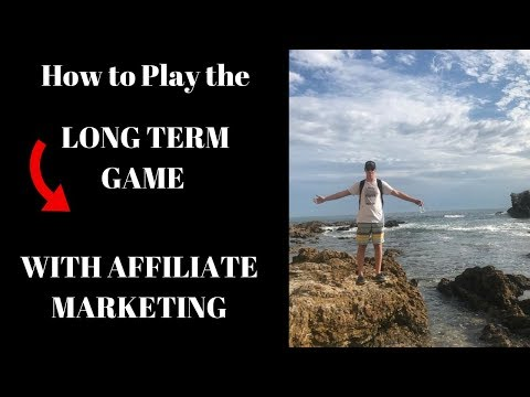 How to Play the LONG TERM Game in AFFILIATE MARKETING