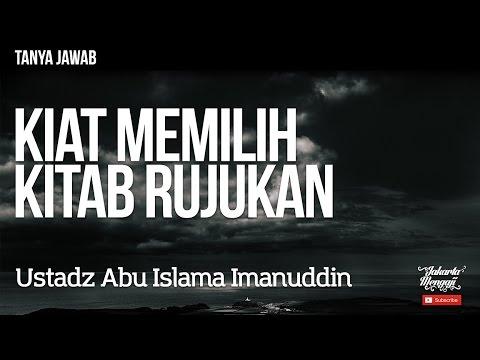 Tanya Jawab : Kiat Memilih Kitab Rujukan - Ustadz Abu Islama Imanuddin