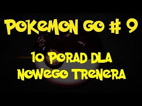 Pokemon Go Poradnik #9 - 10 Porad Dla Początkującego Trenera