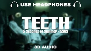 5 Seconds of Summer - Teeth (8D Audio) | 5SOS