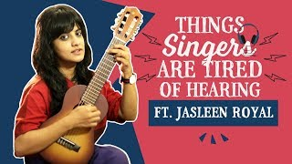 Things Singers are tired of Hearing | Ft. Jasleen Royal | Pinkvilla | Bollywood