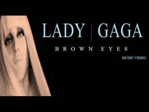 Lady Gaga : Brown Eyes (the Official Music Video That Isn't) video