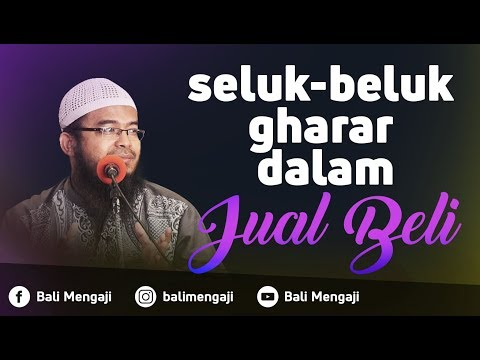 Seluk Beluk Gharar Dalam Jual Beli - Ustadz Anas Burhanuddin, Lc, MA