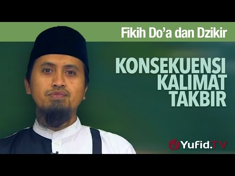 Kajian Doa dan Dzikir: Konsekuensi Kalimat Takbir - Ustadz Abdullah Zaen, M.A