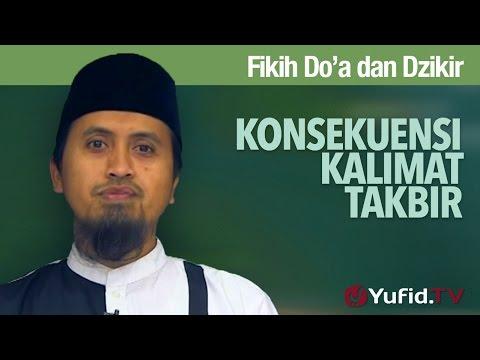 Kajian Fikih Doa Dan Dzikir: Konsekuensi Kalimat Takbir - Ustadz Abdullah Zaen, M.A