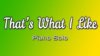 Download Lagu THAT'S WHAT I LIKE by BRUNO MARS Instrumental Version Piano Solo by JL MC GREGOR Gratis STAFABAND