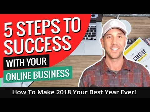 5 Steps To Success With Your Online Business In 2018 - How To Make 2018 Your Best Year Ever!