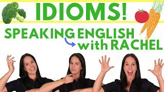 IDIOMS – ENGLISH SPEAKING PRACTICE WITH 9 IDIOMS RELATING TO VEGETABLES | RACHEL'S ENGLISH