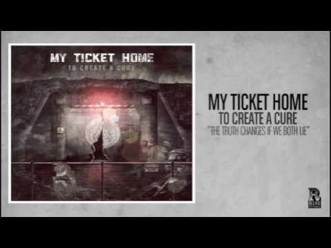My Ticket Home - The Truth Changes If We Both Lie