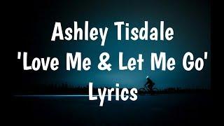 Ashley Tisdale - Love Me & Let Me Go (Lyrics)🎵