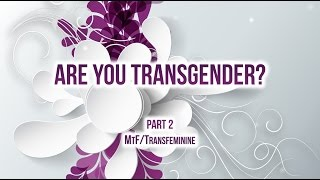 Are you transgender? Male to Female/MtF Part 2