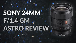 Sony 24mm F/1.4 GM Astrophotography Review (First impressions)