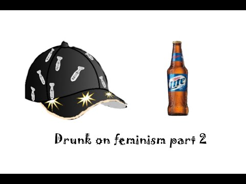 Drunk on feminism part 2