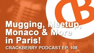 Mugging, Meetup, Monaco & More in Paris! - CrackBerry 108