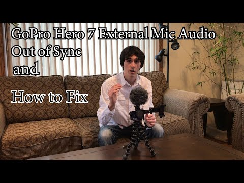 GoPro Hero 7 External Mic Audio Out Of Sync and How to fix it
