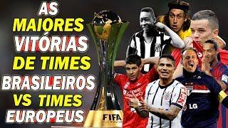 As maiores VITÓRIAS de times BRASILEIROS contra times EUROPEUS