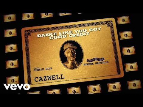 Cazwell - Dance Like You Got Good Credit ft. Cherie Lily