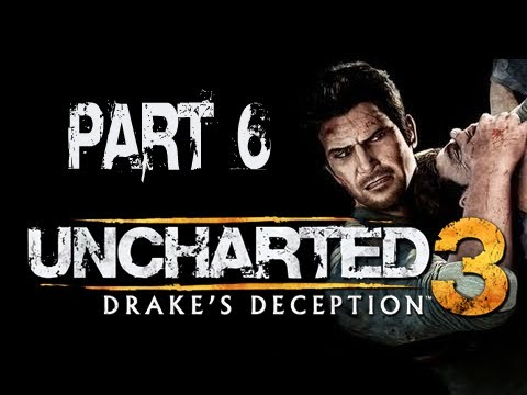 Uncharted 3 Drake's Deception: Walkthrough Part 6 [Chapter 5-2] Let's Play (Gameplay & Commentary)