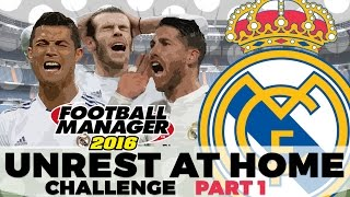 CHALLENGES | Unrest At Home | Real Madrid | 1 | Football Manager 2016