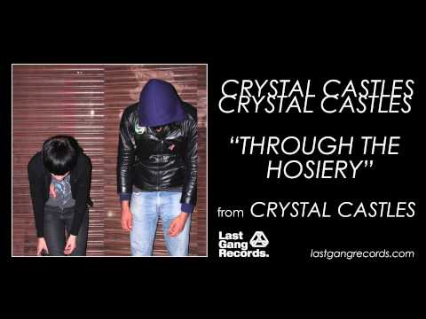 Crystal Castles - Through the Hosiery