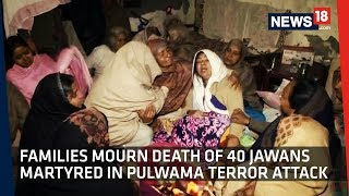 Families Mourn Death of 40 Jawans Martyred In Pulwama Terror Attack