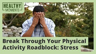 Break Through Your Physical Activity Roadblock: Stress