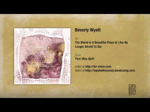 The World Is A Beautiful Place & I Am No Longer Afraid to Die - Beverly Wyatt