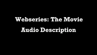 Webseries: The Movie - Audio Description